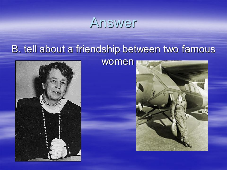 B. tell about a friendship between two famous women