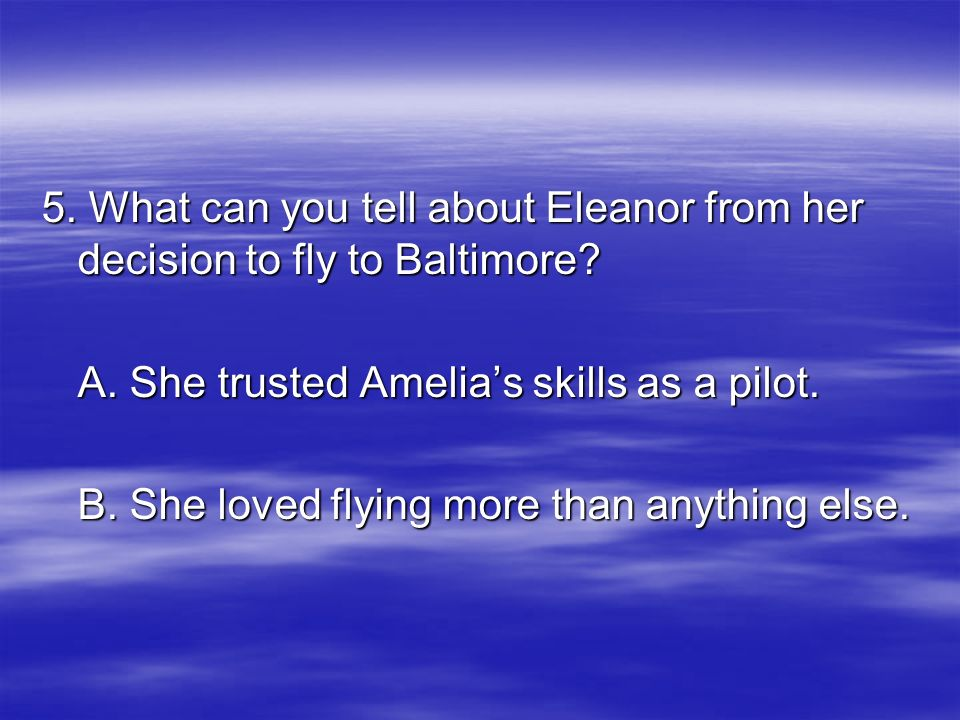 5. What can you tell about Eleanor from her decision to fly to Baltimore