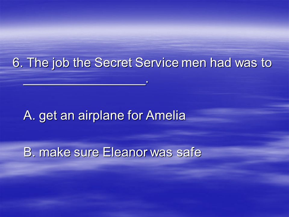 6. The job the Secret Service men had was to _________________.
