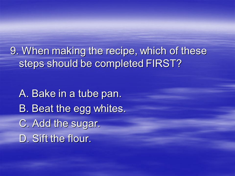 9. When making the recipe, which of these steps should be completed FIRST