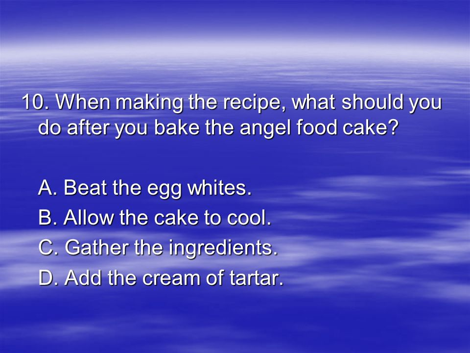 10. When making the recipe, what should you do after you bake the angel food cake
