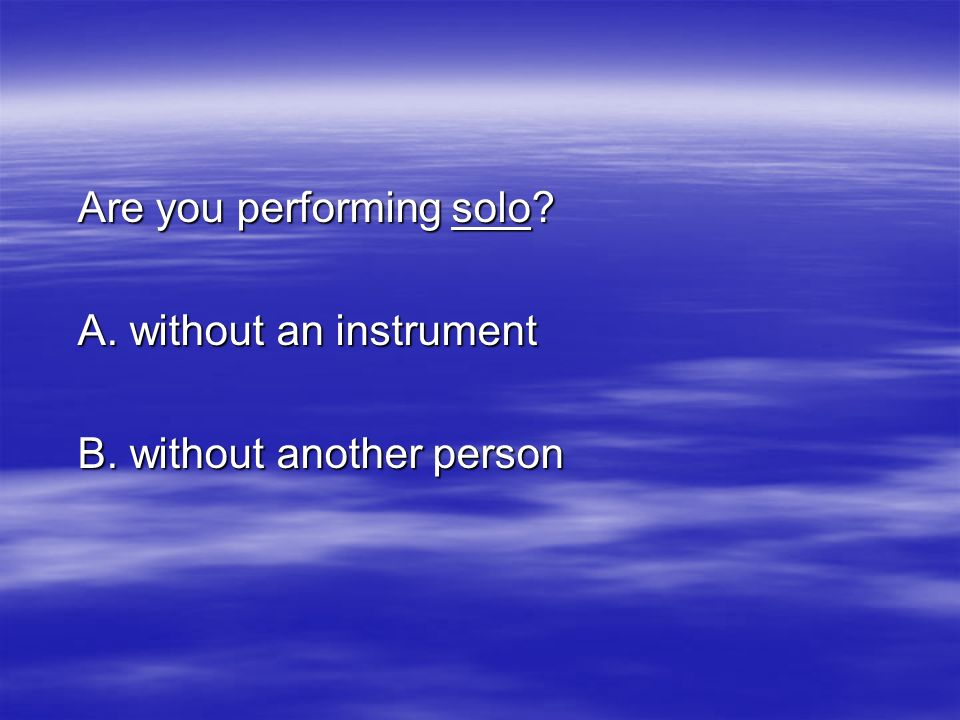 Are you performing solo