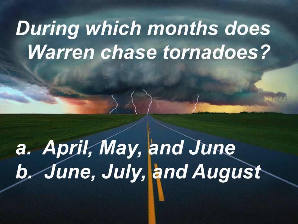 During which months does Warren chase tornadoes