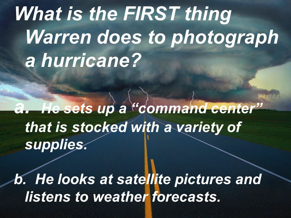 What is the FIRST thing Warren does to photograph a hurricane