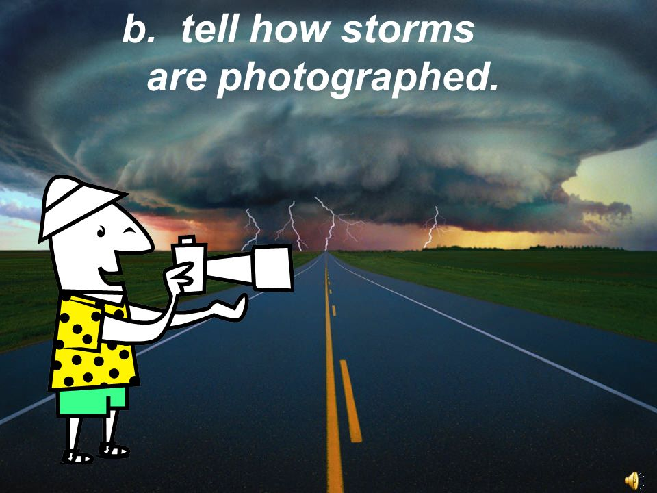 b. tell how storms are photographed.