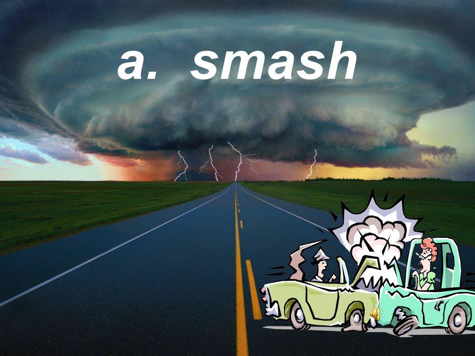a. smash