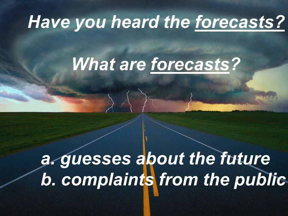 Have you heard the forecasts