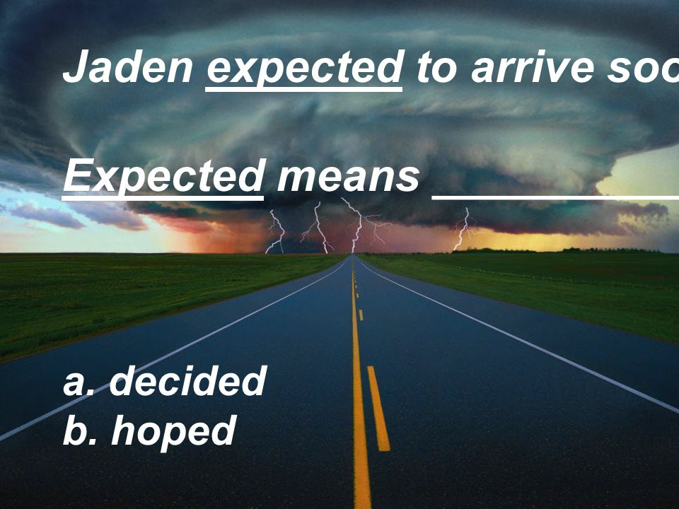 Jaden expected to arrive soon. Expected means ___________.