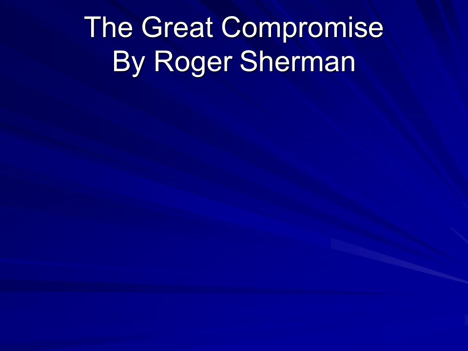 The Great Compromise By Roger Sherman