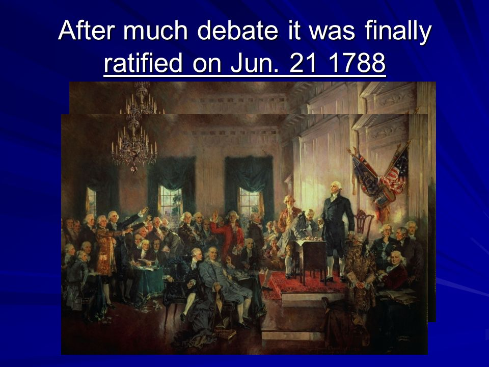 After much debate it was finally ratified on Jun. 21 1788
