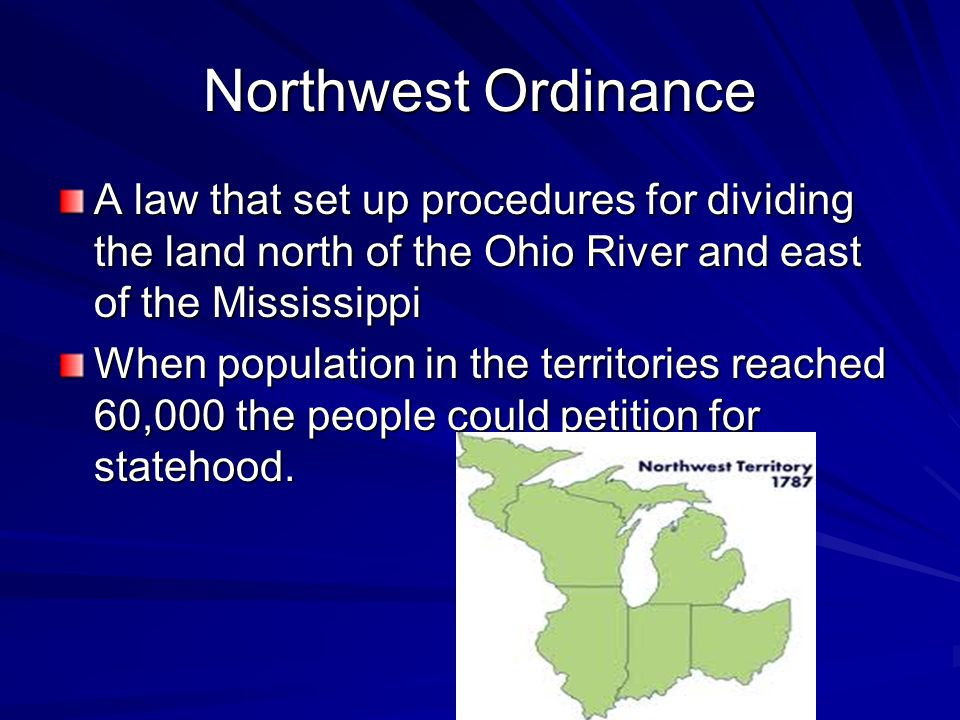 Northwest Ordinance A law that set up procedures for dividing the land north of the Ohio River and east of the Mississippi.
