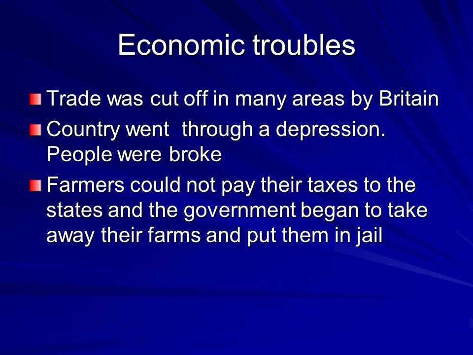 Economic troubles Trade was cut off in many areas by Britain