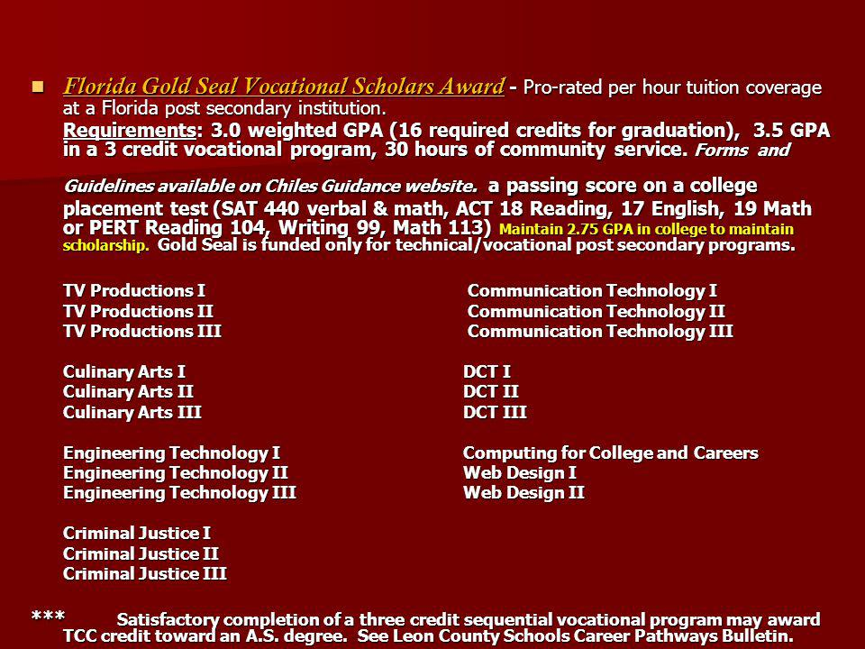 Florida Gold Seal Vocational Scholars Award - Pro-rated per hour tuition coverage at a Florida post secondary institution.