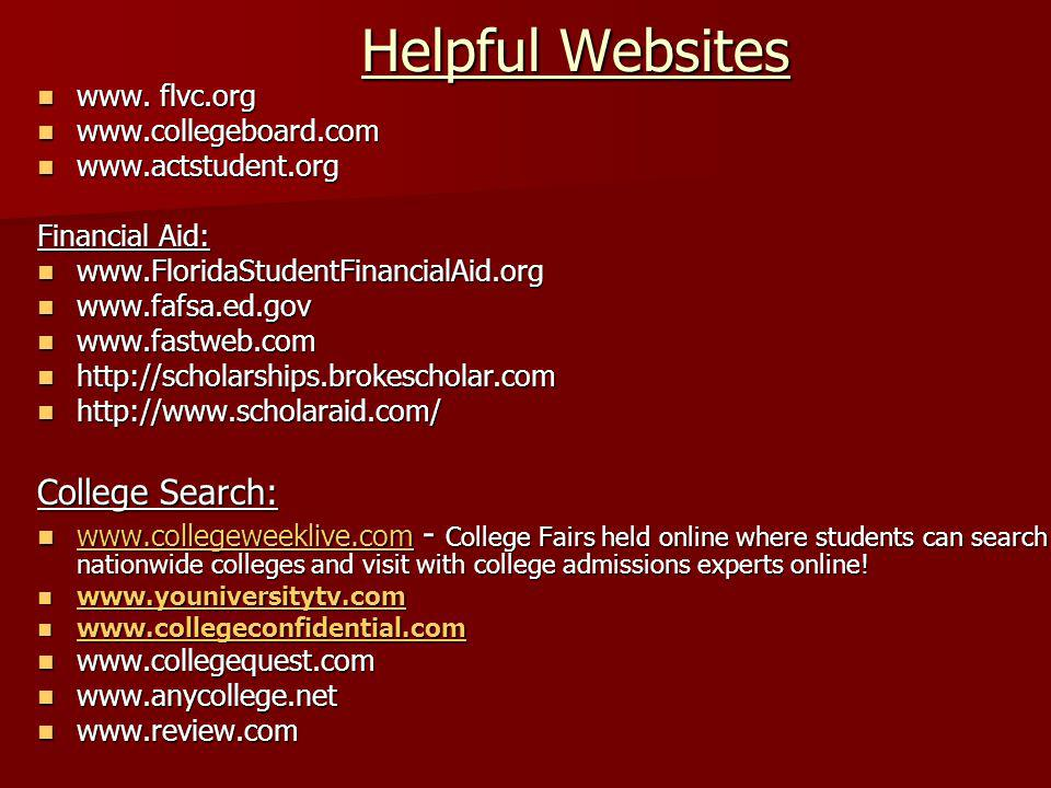 Helpful Websites College Search: www. flvc.org www.collegeboard.com