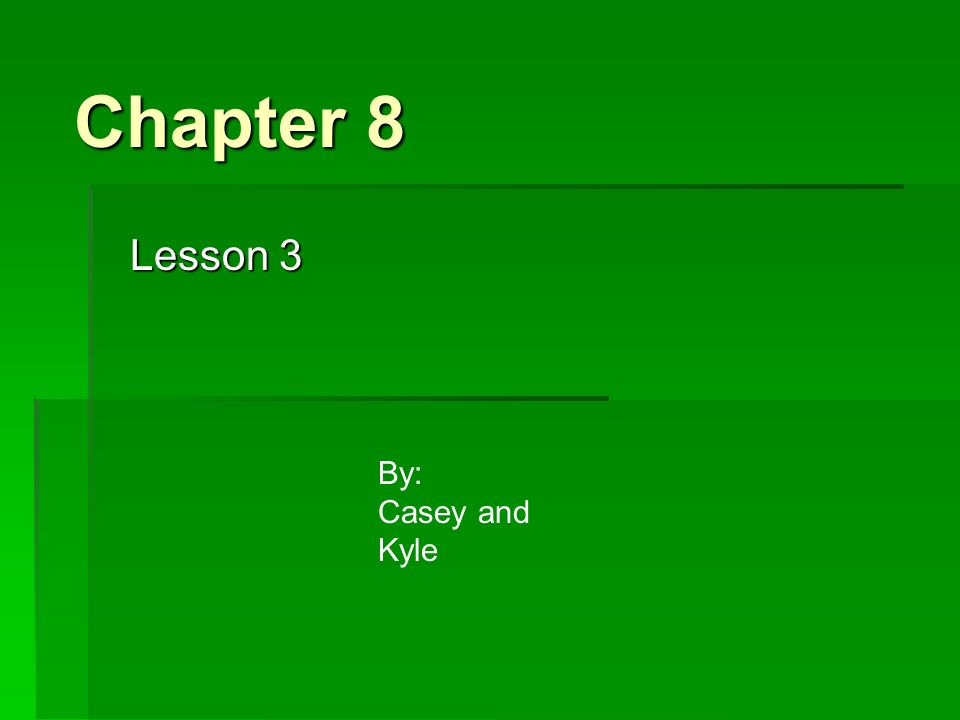 Chapter 8 Lesson 3 By: Casey and Kyle
