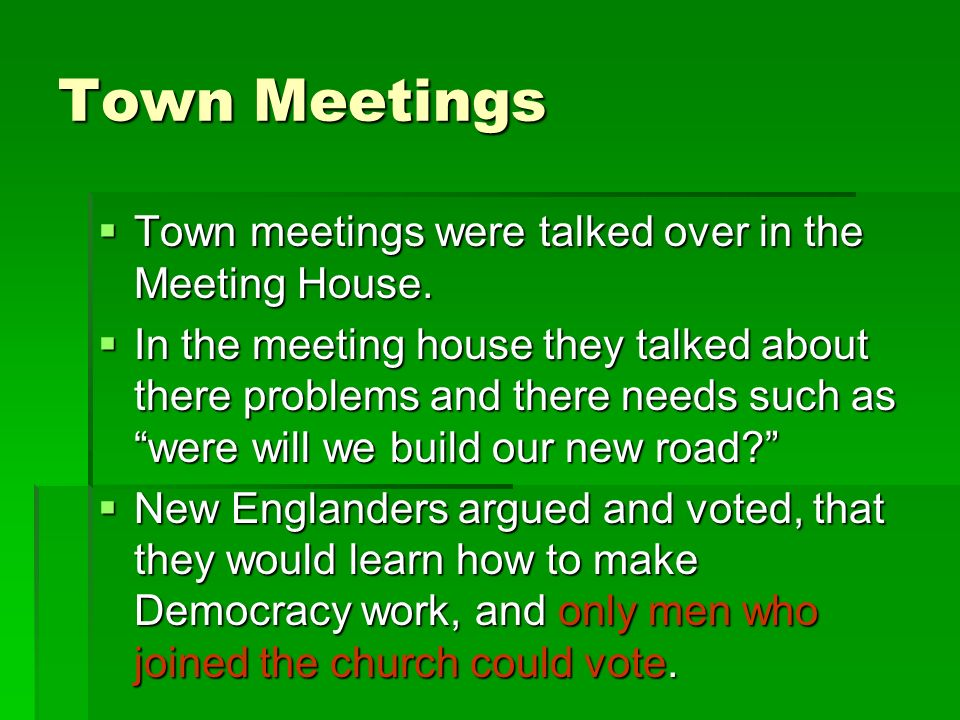 Town Meetings Town meetings were talked over in the Meeting House.