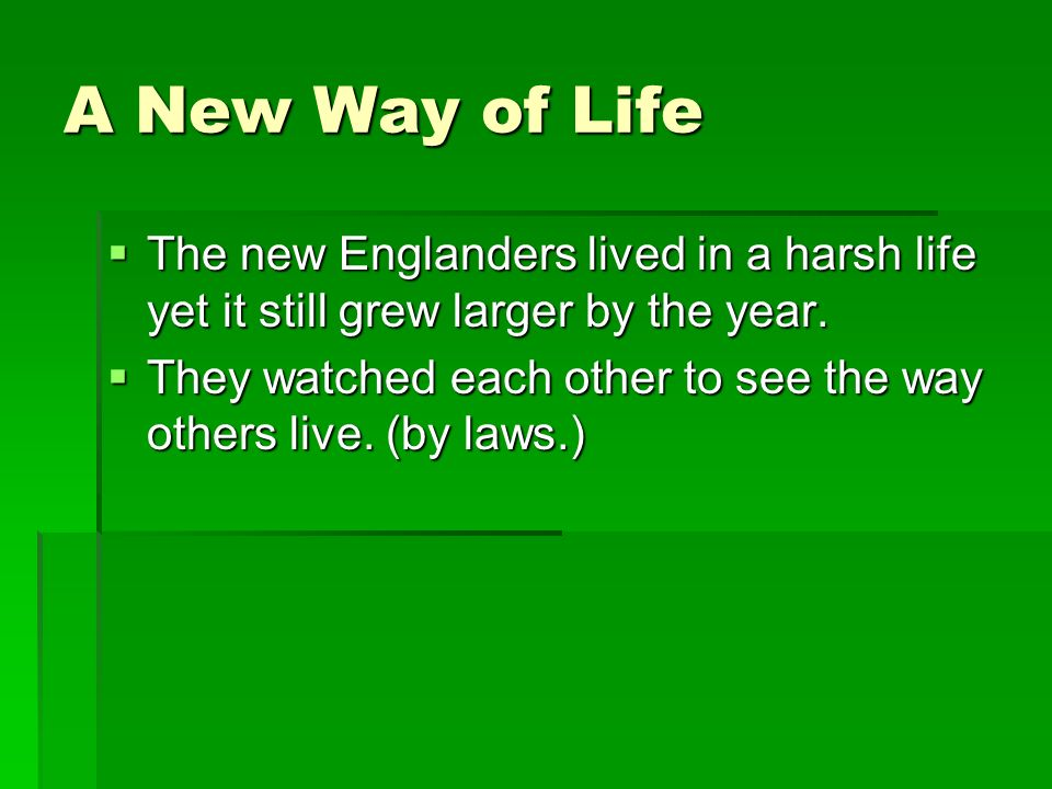 A New Way of Life The new Englanders lived in a harsh life yet it still grew larger by the year.