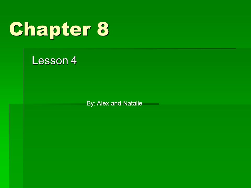 Chapter 8 Lesson 4 By: Alex and Natalie