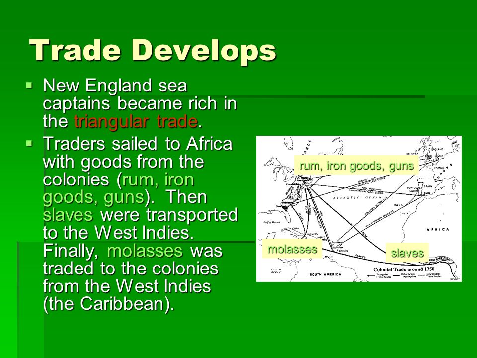 Trade Develops New England sea captains became rich in the triangular trade.
