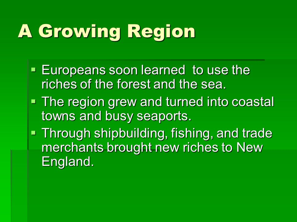 A Growing Region Europeans soon learned to use the riches of the forest and the sea.