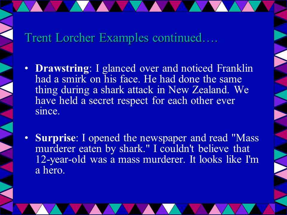 Trent Lorcher Examples continued….