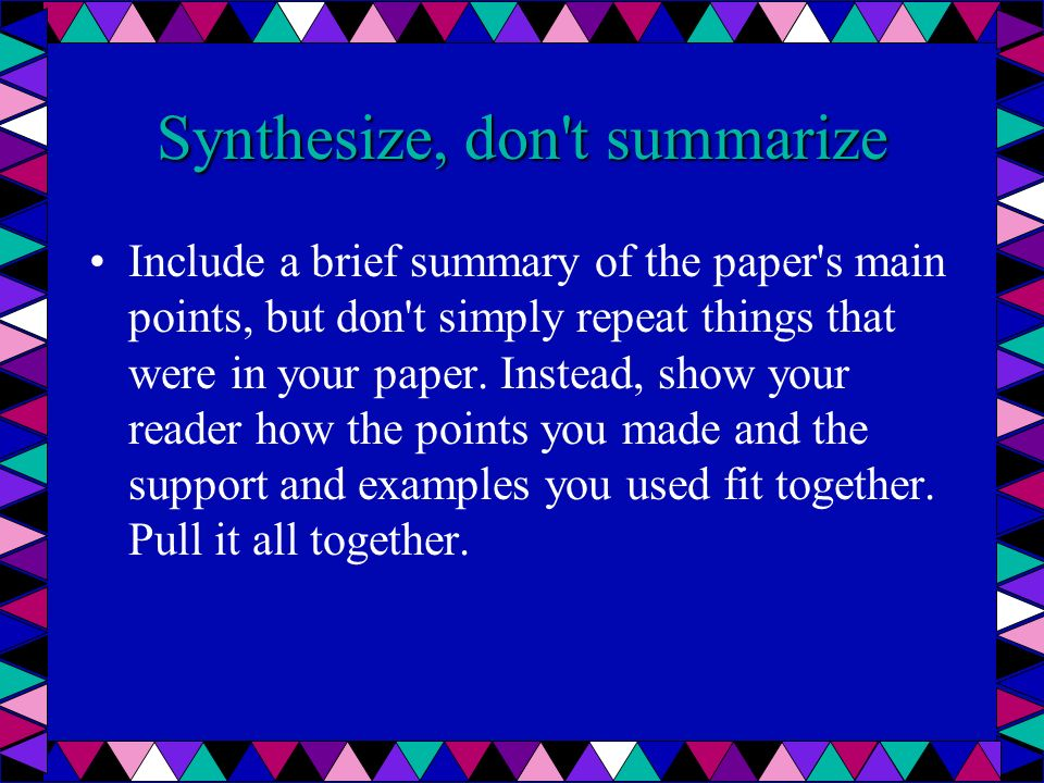 Synthesize, don t summarize