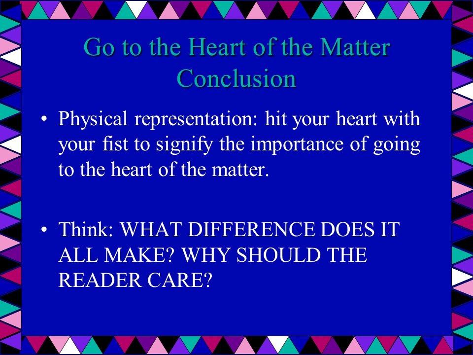 Go to the Heart of the Matter Conclusion