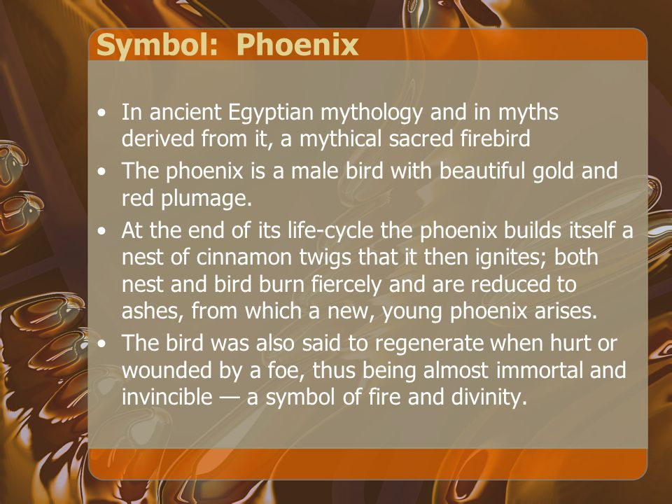 Symbol: Phoenix In ancient Egyptian mythology and in myths derived from it, a mythical sacred firebird.