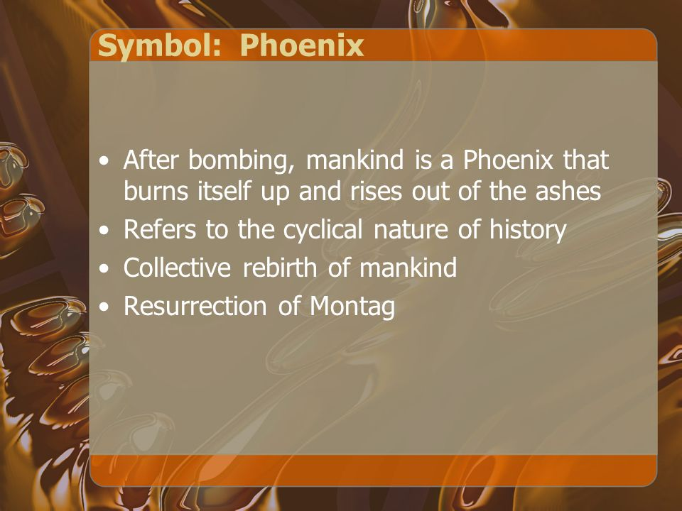 Symbol: Phoenix After bombing, mankind is a Phoenix that burns itself up and rises out of the ashes.