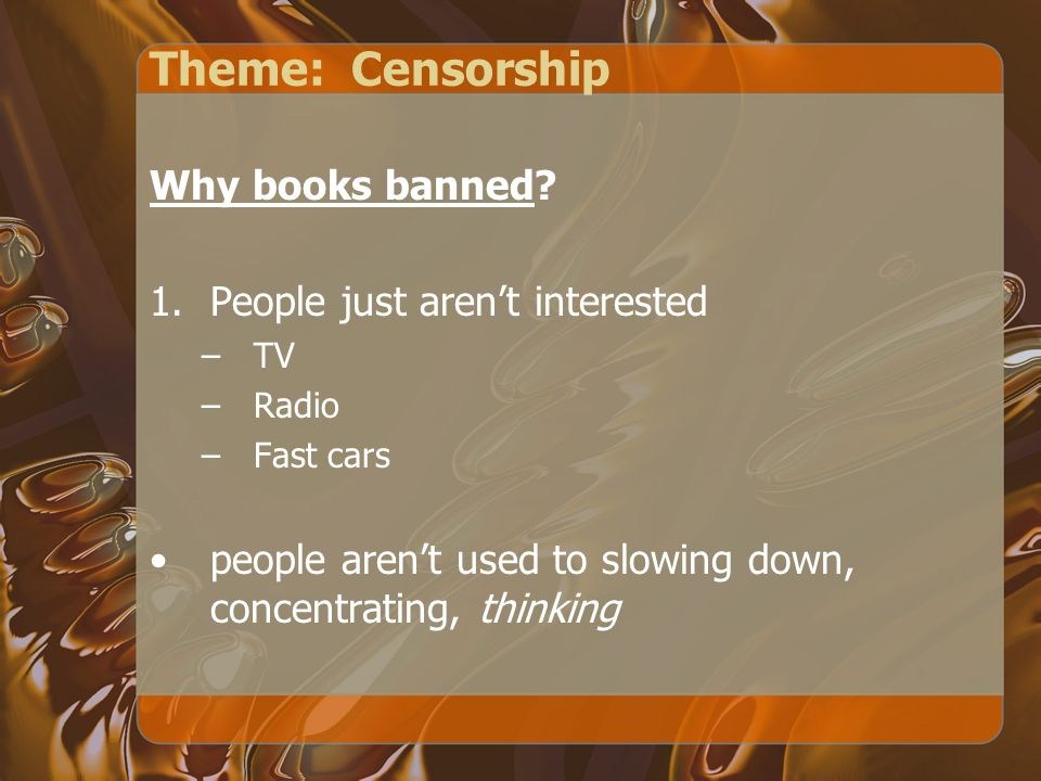 Theme: Censorship Why books banned People just aren't interested