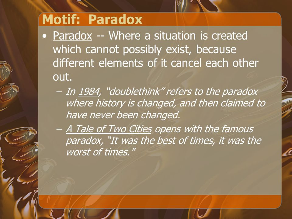 Motif: Paradox Paradox -- Where a situation is created which cannot possibly exist, because different elements of it cancel each other out.