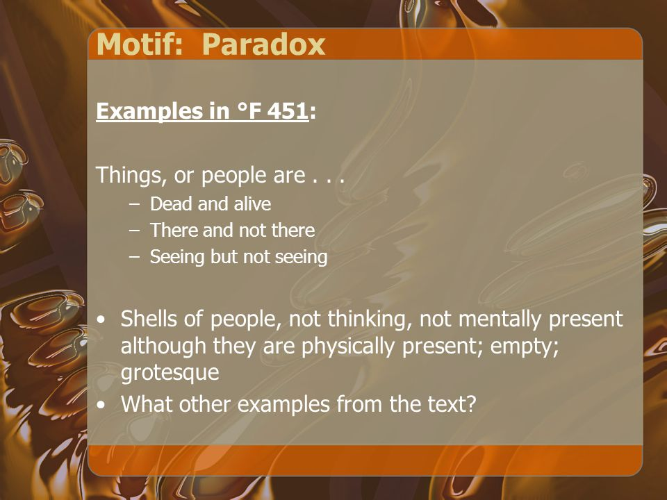 Motif: Paradox Examples in °F 451: Things, or people are . . .