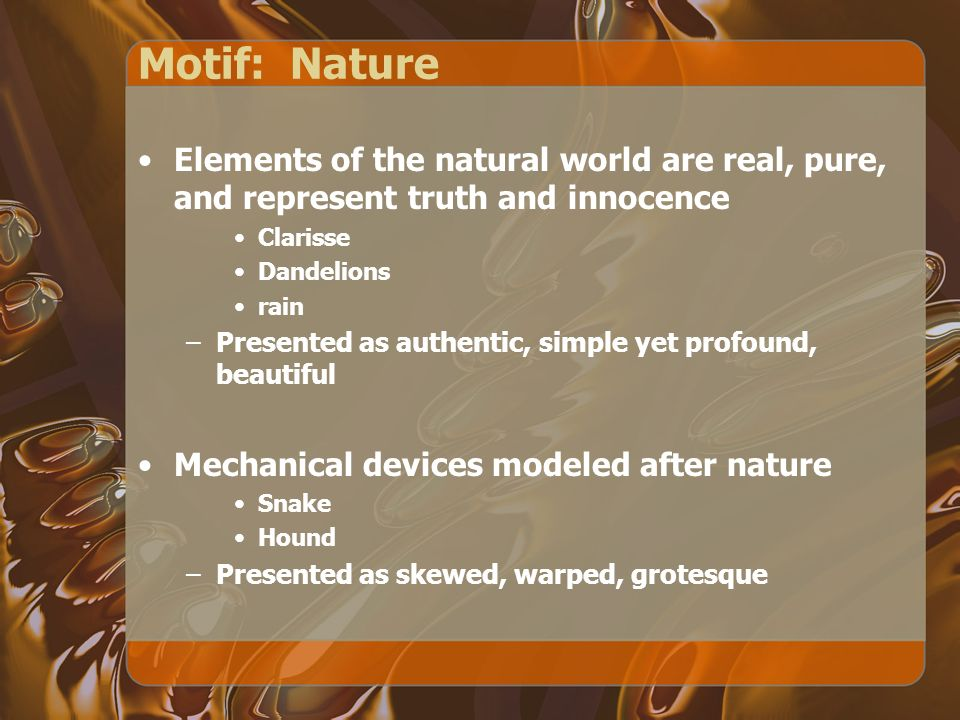 Motif: Nature Elements of the natural world are real, pure, and represent truth and innocence. Clarisse.