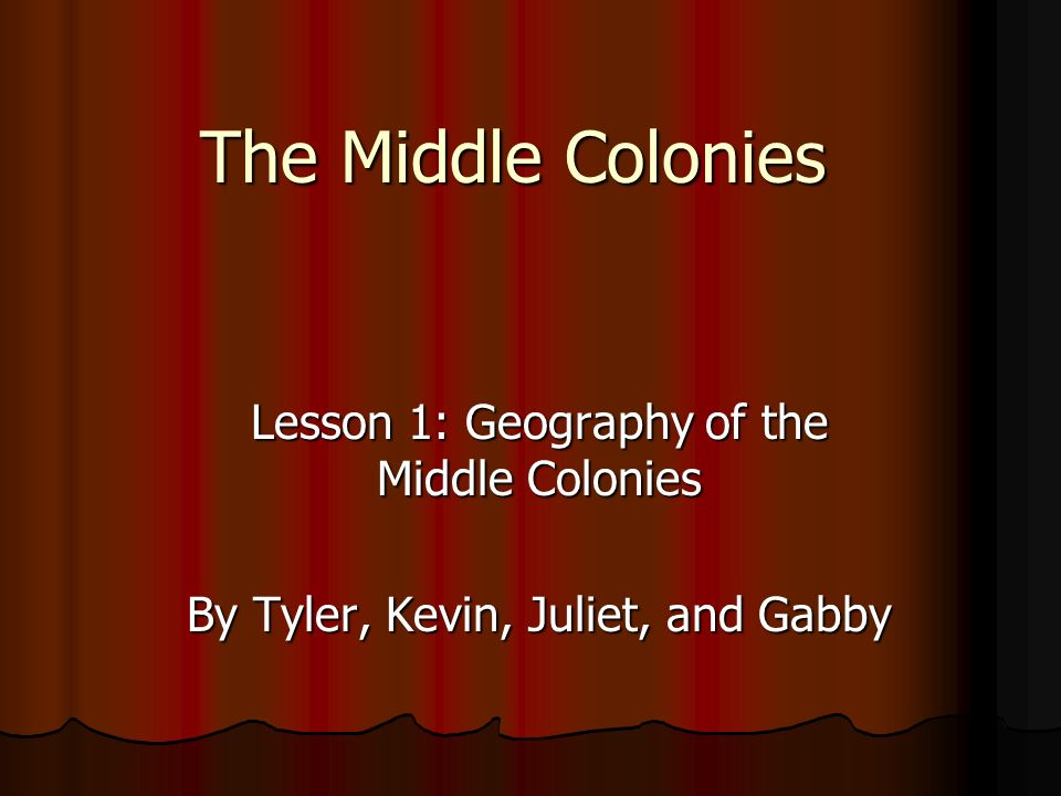 The Middle Colonies Lesson 1: Geography of the Middle Colonies