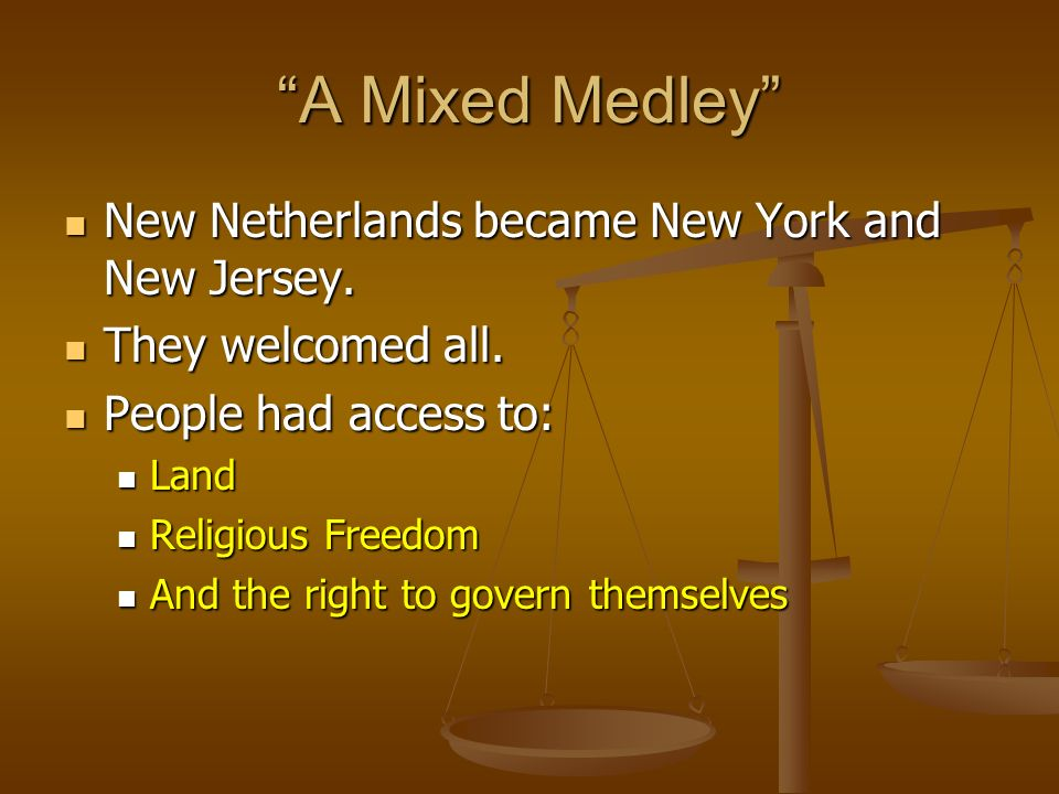 A Mixed Medley New Netherlands became New York and New Jersey.