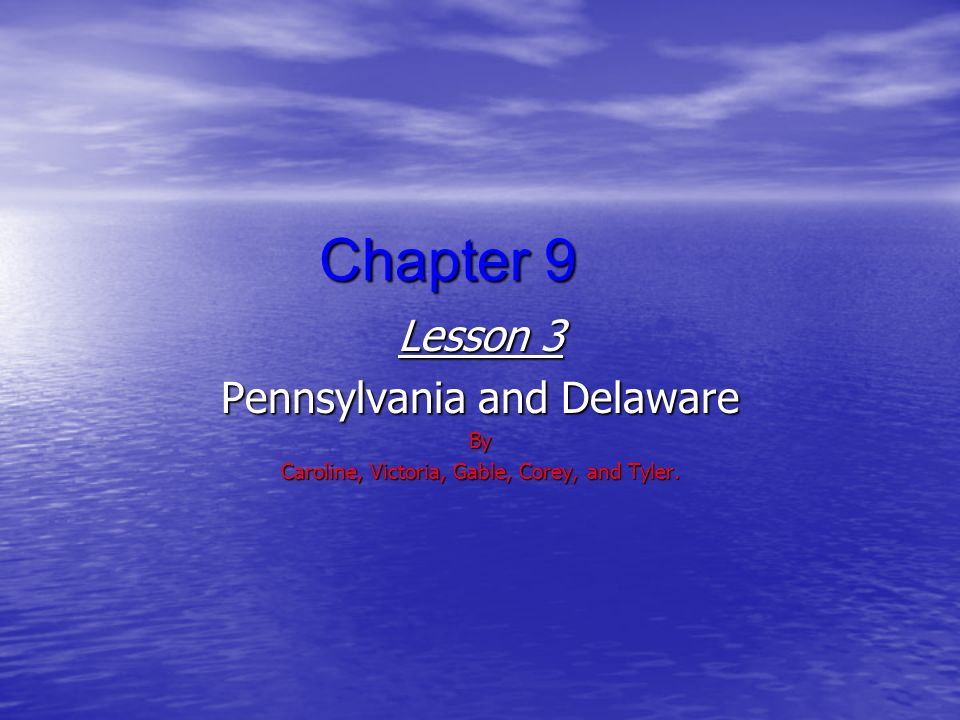 Chapter 9 Lesson 3 Pennsylvania and Delaware By