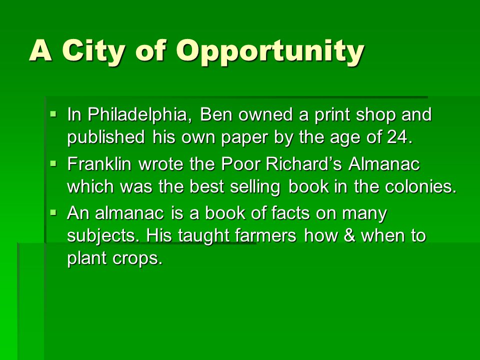 A City of Opportunity In Philadelphia, Ben owned a print shop and published his own paper by the age of 24.