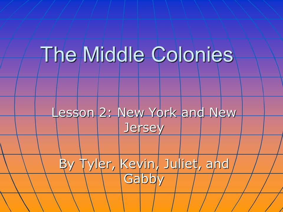 Lesson 2: New York and New Jersey By Tyler, Kevin, Juliet, and Gabby