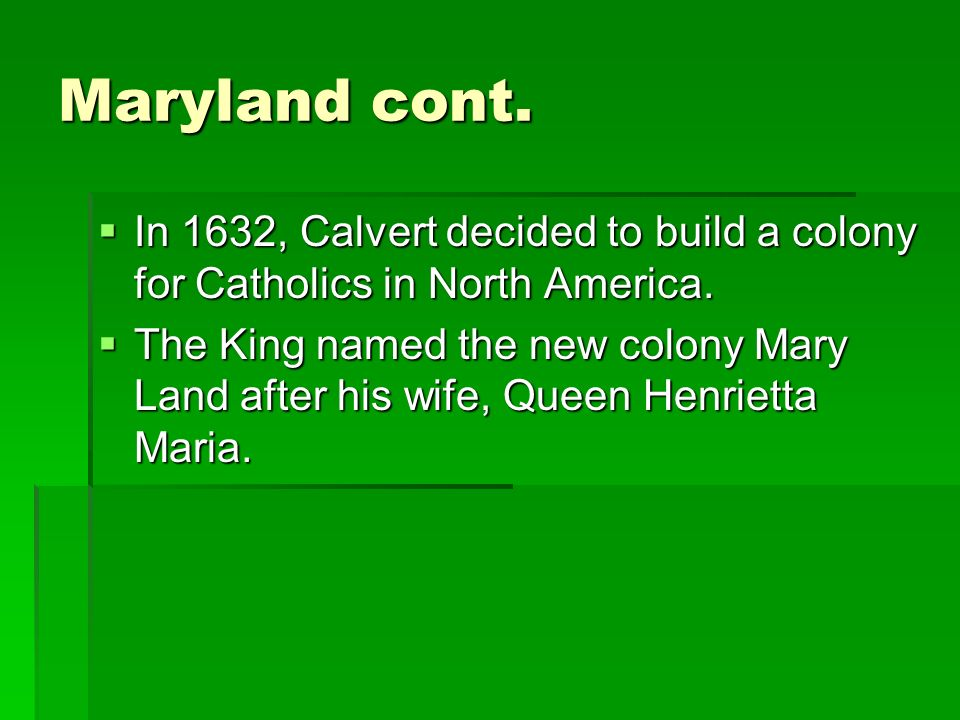Maryland cont.In 1632, Calvert decided to build a colony for Catholics in North America.