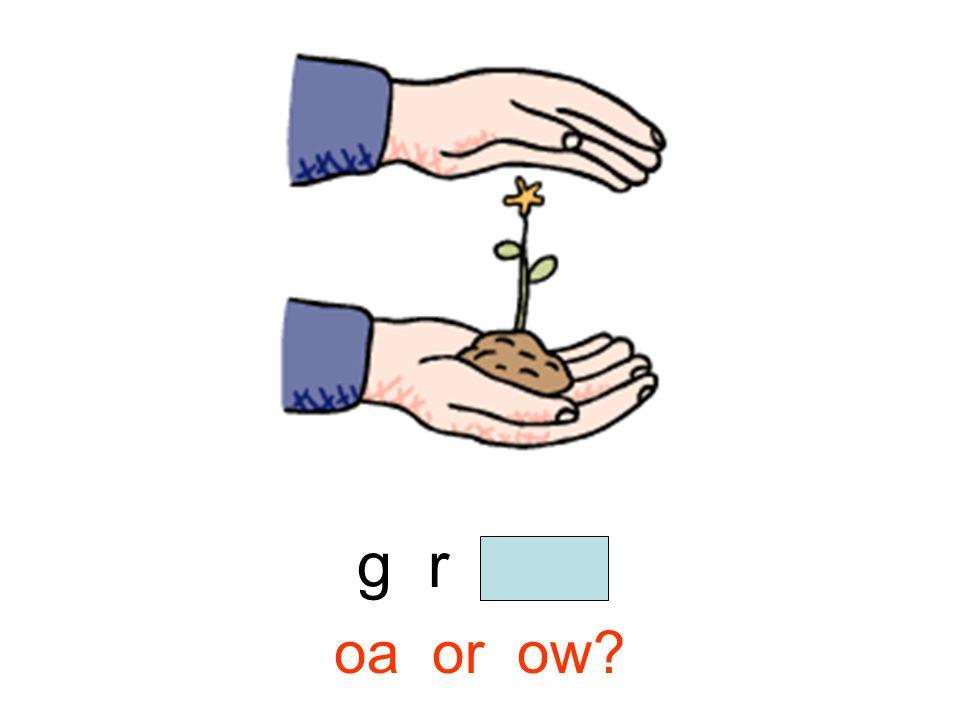 g r o w oa or ow