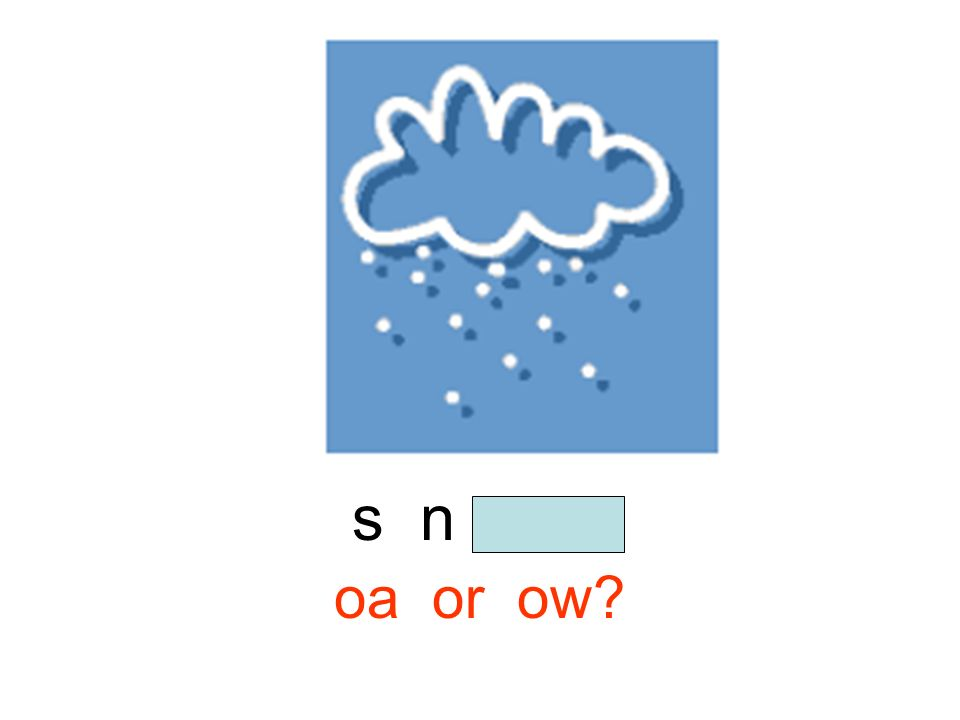s n o w oa or ow