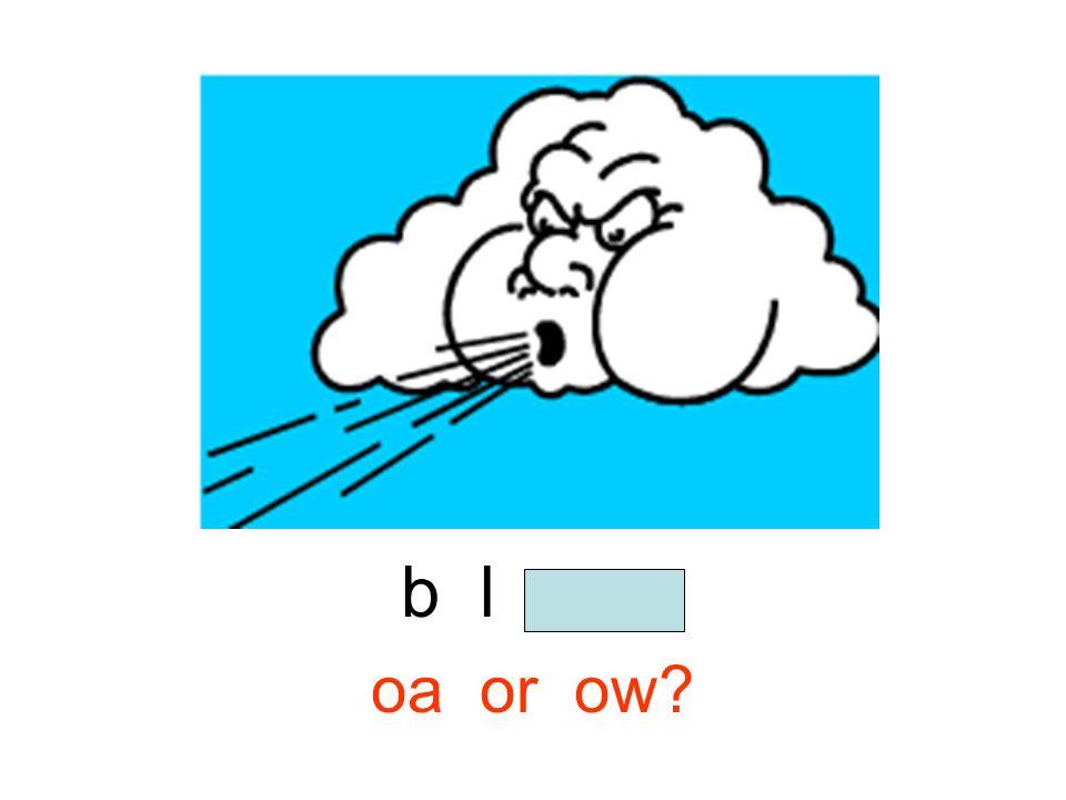 b l o w oa or ow