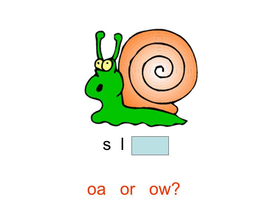 s l o w oa or ow