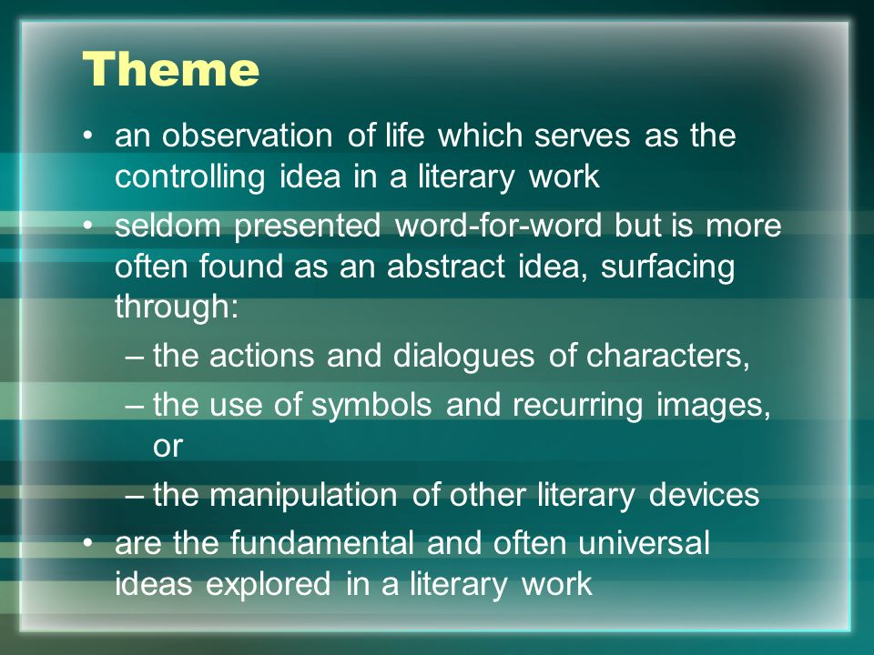 Themean observation of life which serves as the controlling idea in a literary work.