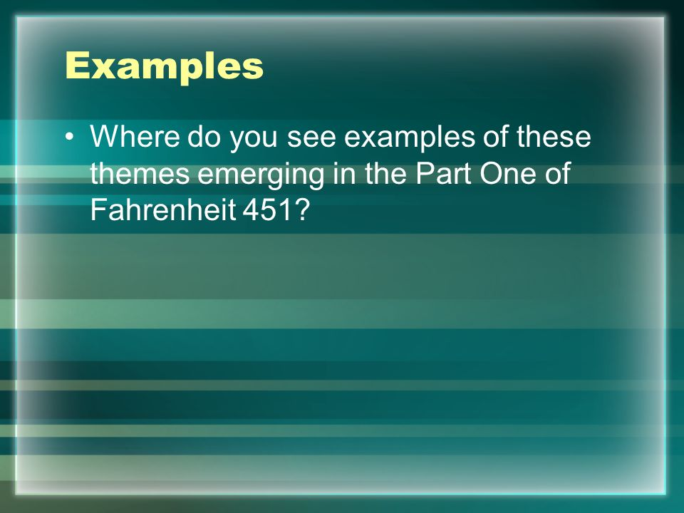 Examples Where do you see examples of these themes emerging in the Part One of Fahrenheit 451