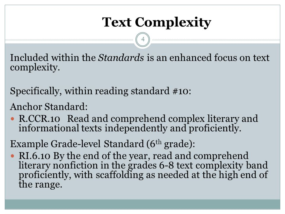 Text Complexity Included within the Standards is an enhanced focus on text complexity. Specifically, within reading standard #10: