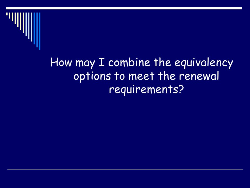 How may I combine the equivalency options to meet the renewal requirements
