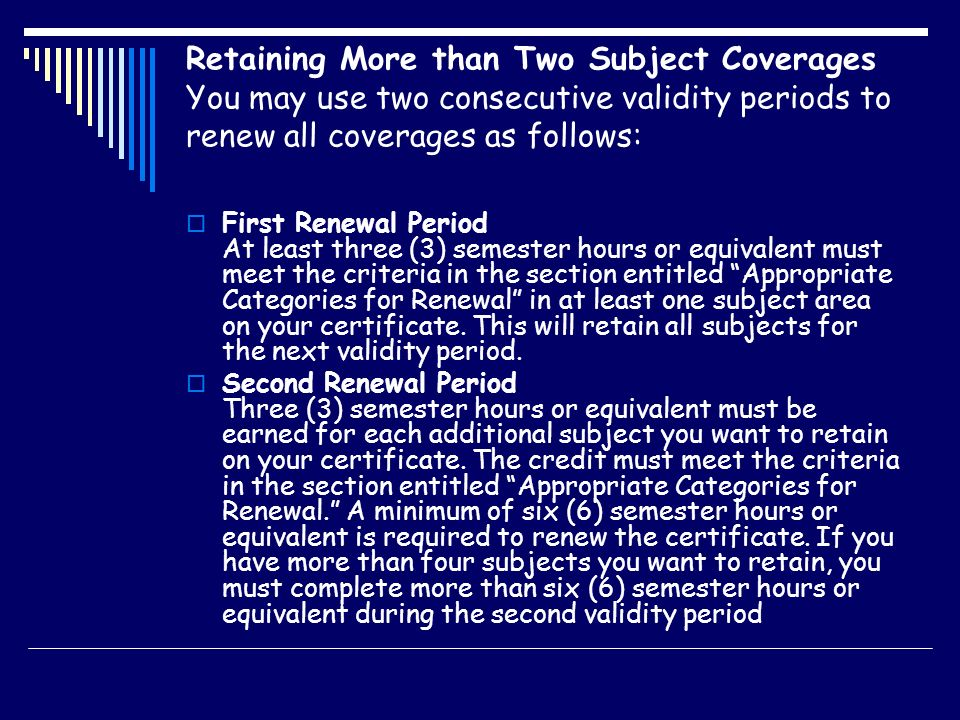 Retaining More than Two Subject Coverages You may use two consecutive validity periods to renew all coverages as follows: