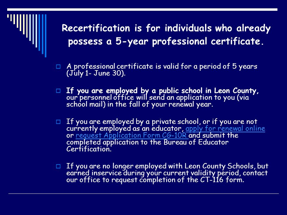 Recertification is for individuals who already possess a 5-year professional certificate.