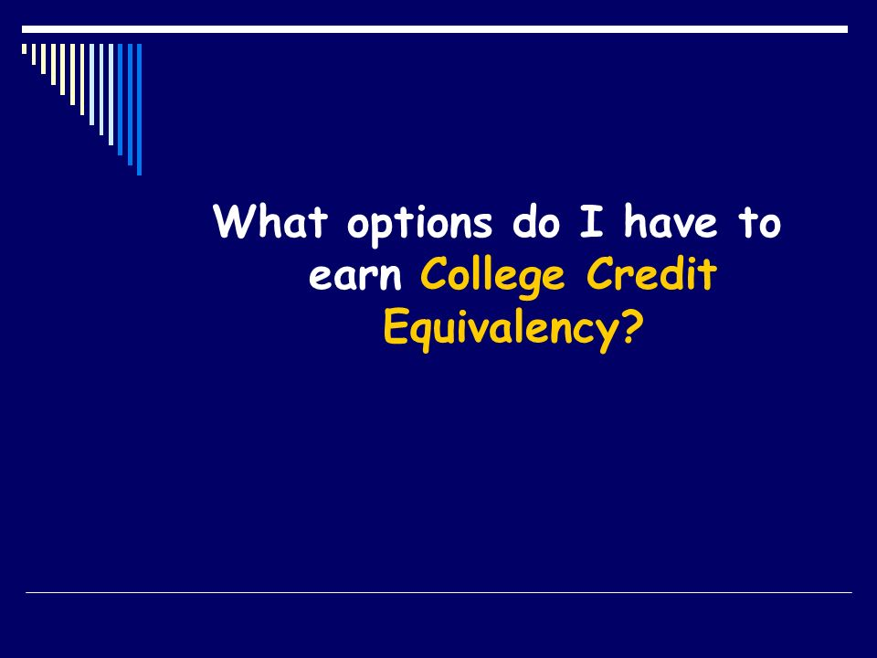 What options do I have to earn College Credit Equivalency